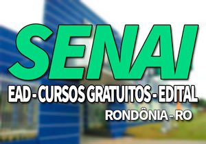 SENAI RO 2019, Processo Seletivo, Cursos Gratuitos SENAI RO