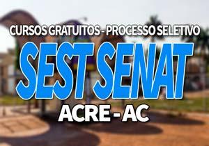 SEST SENAT Acre AC 2020: Processo Seletivo, Cursos Gratuitos AC